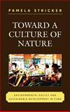 Toward a Culture of Nature : Environmental Policy and Sustainable Development in Cuba, Stricker, Pamela, 0739120239