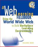 The Web Learning Fieldbook : Using the World Wide Web to Build Workplace Learning Environments, Beer, Valorie, 0787950238