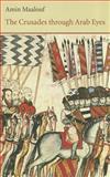 The Crusades Through Arab Eyes, Amin Maalouf, 0863560237