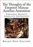 The Thoughts of the Emperor Marcus Aurelius Antoninus, Marcus Aurelius Antoninus, 1494260239