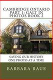 Cambridge Ontario Part 1: Galt in Photos Book 2, Barbara Raue, 1494880237