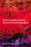 Asian Canadian Writing Beyond Autoethnography, , 1554580234