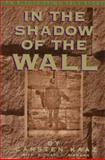 In the Shadow of the Wall, Kaaz, Carsten and Reiman, Michael, 1557930236