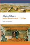 Alutiiq Villages under Russian and U. S. Rule, Luehrmann, Sonja and Luehrmann, S., 1602230234