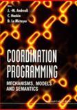 Coordination Programming : Mechanisms, Models and Semantics, , 1860940234