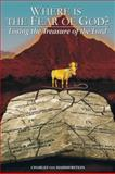 Where Is the Fear of God? : Losing the Treasure of the Lord, von Hammerstein, Charles, 0976030233