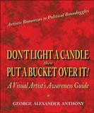 Don't Light a Candle Then Put a Bucket Over It!, George Alexander Anthony, 142518023X