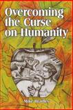 Overcoming the Curse on Humanity, Mike Bradley, 1490810234