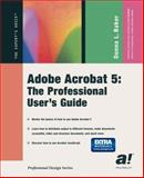 Adobe Acrobat 5 : The Professional User's Guide, Baker, Donna L., 1590590236