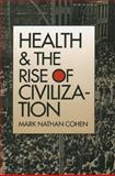 Health and the Rise of Civilization, Cohen, Mark Nathan, 0300050232