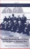 Theodore Roosevelt, the U. S. Navy, and the Spanish-American War, Marolda, Edward J., 0312240236