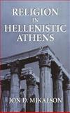 Religion in Hellenistic Athens, Mikalson, Jon D., 0520210239