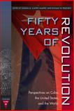 Fifty Years of Revolution : Perspectives on Cuba, the United States, and the World, , 081304023X