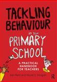 Tackling Behaviour in Your Primary School : A Practical Handbook for Teachers, Reid, Ken and Morgan, Nicola S., 0415670233