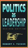 Politics as Leadership, Tucker, Robert C., 0826210236
