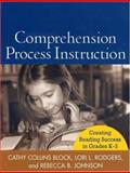 Comprehension Process Instruction : Creating Reading Success in Grades K-3, Block, Cathy Collins and Rodgers, Lori L., 1593850239