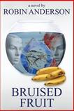 Bruised Fruit, Robin Anderson, 1610980239