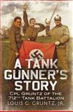 A Tank Gunner's Story, Louis G. Gruntz, 1625450230