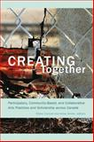 Creating Together : Participatory, Community-Based, and Collaborative Arts Practices and Scholarship Across Canada, , 1771120231