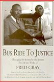 Bus Ride to Justice : Changing the System by the System, the Life and Works of Fred D. Gray, Gray, Fred D., 1881320235