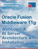 Oracle Fusion Middleware 11g Weblogic and Bi Server Architecture and Installation, Sideris Courseware Corp., 1936930234