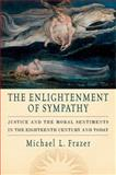 The Enlightenment of Sympathy : Justice and the Moral Sentiments in the Eighteenth Century and Today, Frazer, Michael L., 0199920230