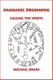 Shamanic Drumming, Michael Drake, 0962900230