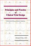 Principles and Practice of Clinical Trial Design : A Textbook of Clinical Research Medicine, Chin, Richard, 0977230236