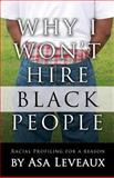 Why I Won't Hire Black People : Racial Profiling for a Reason, Leveaux, Asa, 098850023X