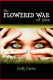 The Flowered War Of 2012, Kelly Carlos, 1466360232