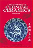 A Dictionary of Chinese Ceramics, Qingzheng, Wang, 9810460236