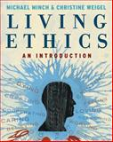 Living Ethics : An Introduction, Minch, Michael and Weigel, Christine, 0495090239