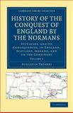 History of the Conquest of England by the Normans : Its Causes, and Its Consequences, in England, Scotland, Ireland, and on the Continent, Thierry, Augustin, 1108030238