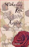 Withering Rose, Bloom Again ..., Angela R. Lueras, 1452560234