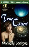 Commonwealth Universe: Modern Era: True Caderi, Michelle Levigne, 1500450235