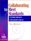 Collaborating to Meet Standards : Teacher/Librarian Partnerships for K-6, Buzzeo, Toni, 1586830236