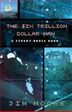 The Six Trillion Dollar Man, Jim Moore, 1629010235