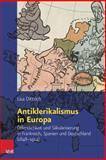 Antiklerikalismus in Europa : Offentlichkeit und Sakularisierung in Frankreich, Spanien und Deutschland (1848-1914), Dittrich, Lisa, 3525310234