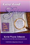 Give God the Glory! the Godly Family Life, Kevin Wayne Johnson, 0970590237