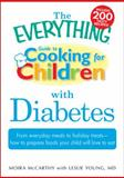 The Everything Guide to Cooking for Children with Diabetes, Moira McCarthy and Leslie Young, 1440500231