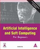 Artificial Intelligence and Soft Computing for Beginners, 2nd Edition, Anindita Das, 1619030233