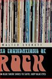 The Foundations of Rock : From Blue Suede Shoes to Suite: Judy Blue Eyes, Everett, Walter, 0195310233