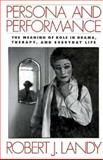 Persona and Performance : The Meaning of Role in Drama, Therapy, and Everyday Life, Landy, Robert J., 0898620236
