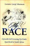 My Race : A Jewish Girl Growing up under Apartheid in South Africa, Abramson, Lorraine Lotzof, 0981610234