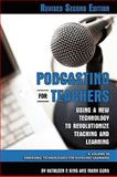 Podcasting for Teachers : Using a New Technology to Revolutionize Teaching and Learning, King, Kathleen P. and Gura, Mark, 1607520230