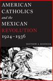 American Catholics and the Mexican Revolution, 1924-1936, Redinger, Matthew A., 0268040230