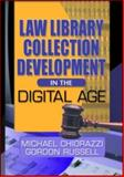 Law Library Collection Development in the Digital Age, Chiorazzi, Michael G., 0789020238