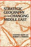 Strategic Geography and the Changing Middle East, Kemp, Geoffrey and Harkavy, Robert E., 087003023X