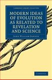 Modern Ideas of Evolution as Related to Revelation and Science, Dawson, John William, 1108000231