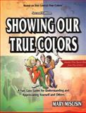 Showing Our True Colors : A Fun, Easy Guide for Understanding and Appreciating Yourself and Others, Miscisin, Mary, 1893320235